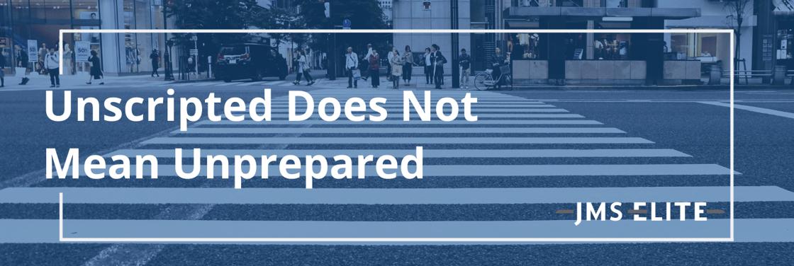 Unscripted Not Unprepared